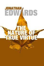 The Nature of True Virtue Jonathan Edwards
